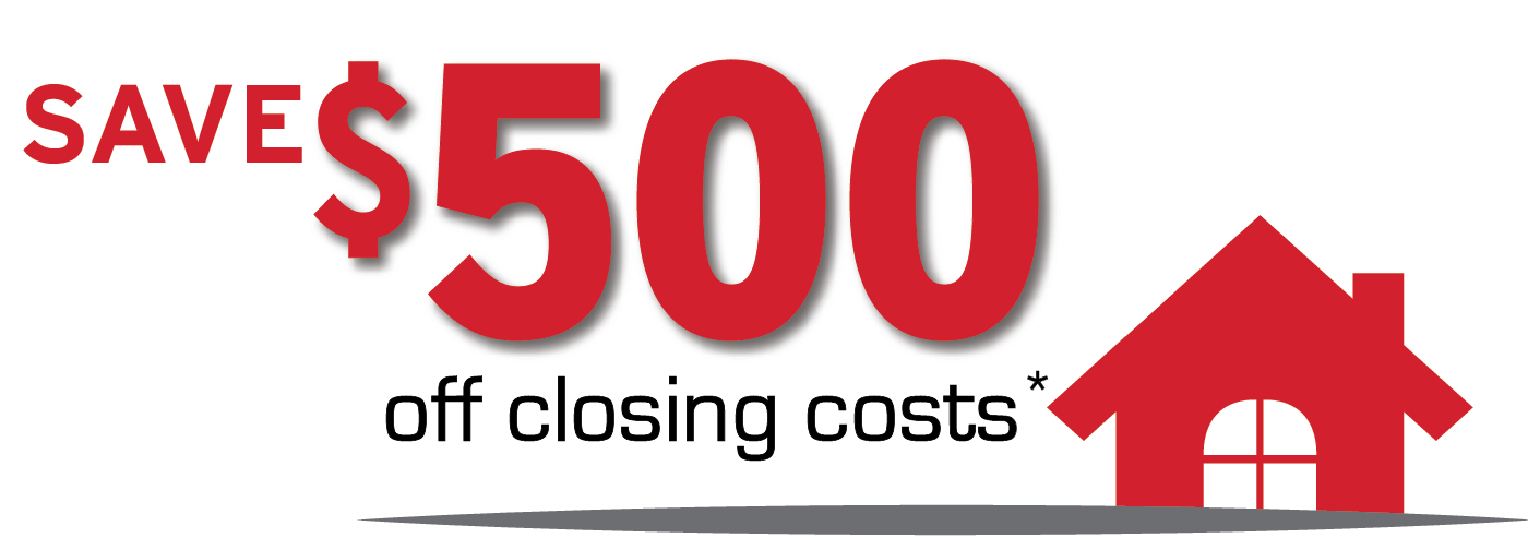 Save $500 off Closing Costs*