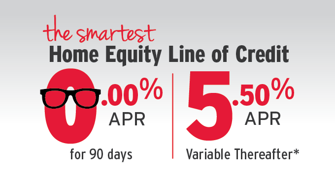 The smartest Home Equity Line of Credit 0.00% APR for 90 days, 5.50% APR variable thereafter