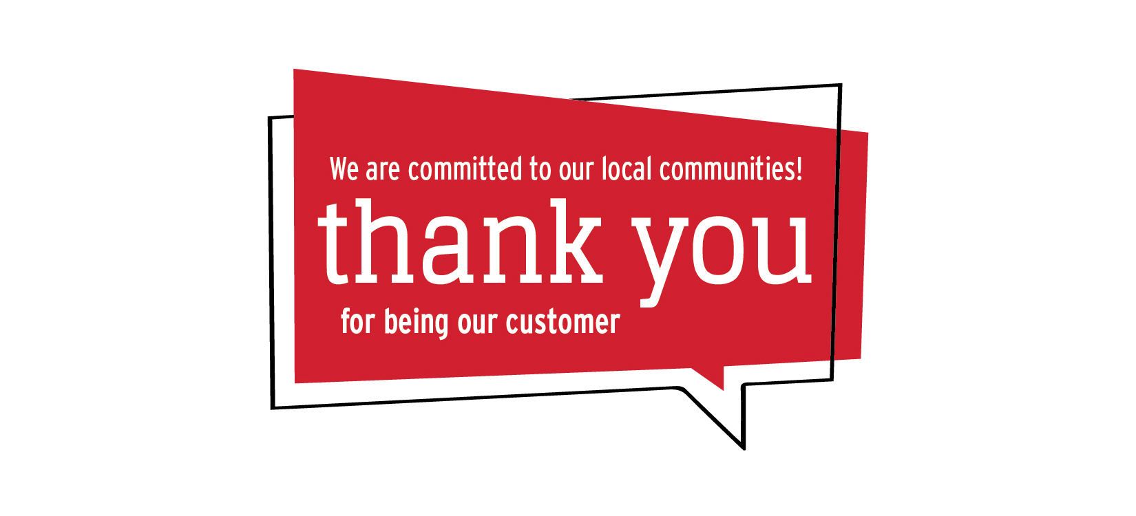 We are committed to our local communities! Thank you for being our customer.